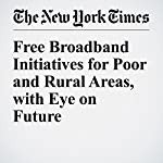 Free Broadband Initiatives for Poor and Rural Areas, with Eye on Future   Cecilia Kang