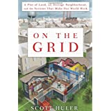 On the Grid: A Plot of Land, An Average Neighborhood, and the Systems that Make Our World Work ~ Scott Huler