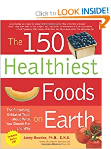 The 150 Healthiest Foods on Earth: The Surprising, Unbiased Truth About What You Should...