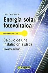 Energía Solar Fotovoltaica 2a Edición: Calculo de Una Instalacion Aislada (Nuevas Energias / New Energies)