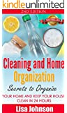 Cleaning and Home Organization - Secrets to Organize Your Home and Keep Your House Clean in 24 Hours (Cleaning and Organization Hacks, Cleaning House, ... Organizing Secrets, Organizing, Declutter)