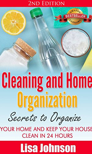Cleaning and Home Organization - Secrets to Organize Your Home and Keep Your House Clean in 24 Hours (Cleaning and Organization Hacks, Cleaning House, ... Organizing Secrets, Organizing, Declutter) (Cleaning And Organizing compare prices)
