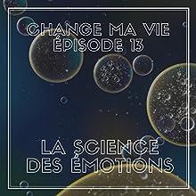 La science des émotions (Change ma vie 13) Magazine Audio Auteur(s) : Clotilde Dusoulier Narrateur(s) : Clotilde Dusoulier