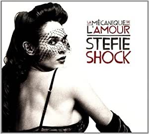 Stefie Shock/ La Mecanique De L'amour