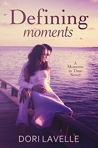 Dori Lavelle - Defining Moments: A Moments In Time Novel