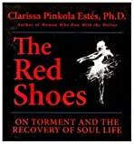 Clarissa Pinkola Estes The Red Shoes: On Torment and the Recovery of Soul Life