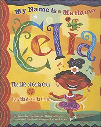 My Name is Celia/Me llamo Celia: The Life of Celia Cruz/la vida de Celia Cruz (Americas Award for Children's and Young Adult Literature. Winner) (English, Multilingual and Spanish Edition) written by Monica Brown