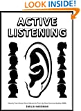 Active Listening 101: How to Turn Down Your Volume to Turn Up Your Communication Skills
