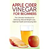 Apple Cider Vinegar for Beginners: The Ultimate Handbook for Detoxing, Natural Weight Loss, Optimal Health and Glowing Skin (Antioxidants, Detox, Natural, ... Feel younger, Lose weight, Cleanse, Diet) ~ Julianne P.