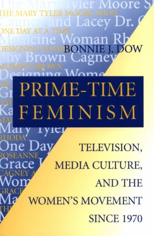 Prime-Time Feminism: Television, Media Culture, And The Women'S Movement Since 1970 (Feminist Cultural Studies, The Media, And Political Culture) front-13558