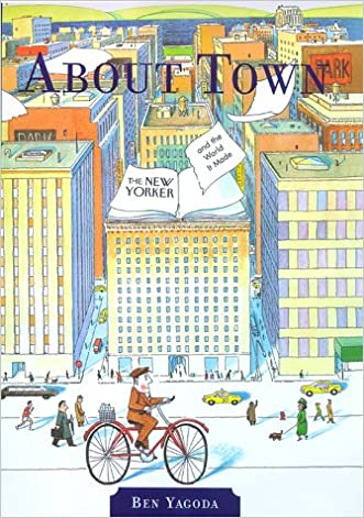 About Town: The New Yorker and The World It Made (First Edition) written by Ben Yagoda