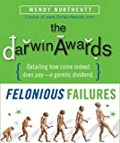 The Darwin Awards: Felonious Failures (0762425628) by Wendy Northcutt