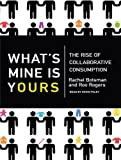 Rachel Botsman What's Mine Is Yours: The Rise of Collaborative Consumption