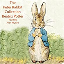 Peter Rabbit Collection (       UNABRIDGED) by Beatrix Potter Narrated by Alan Munro