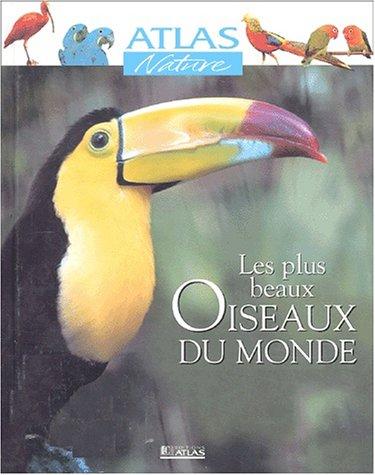 Atlas Nature : Les Plus Beaux Oiseaux du monde