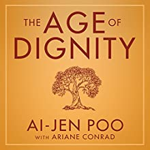 The Age of Dignity: Preparing for the Elder Boom in a Changing America (       UNABRIDGED) by Ai-jen Poo Narrated by Emily Woo Zeller