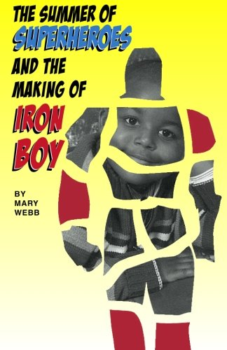 Book: The Summer of Superheroes and the Making of Iron Boy by Mary Webb