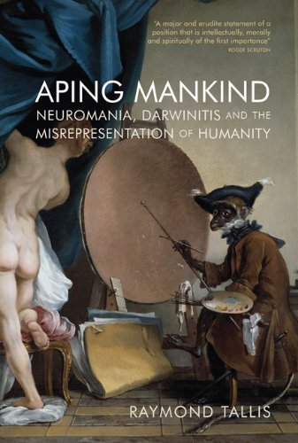 Amazon.com: Aping Mankind: Neuromania, Darwinitis and the Misrepresentation of Humanity (9781844652723): Raymond Tallis: Books