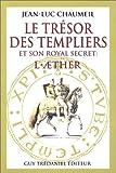 echange, troc Jean-Luc Chaumeil - Le trésor des Templiers et son royal secret : l'Aether