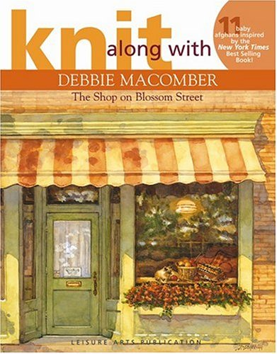 Knit Along with Debbie Macomber - The Shop on Blossom Street (Leisure Arts #4132)