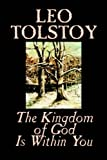 The Kingdom Of God Is Within You: Christianity Not As A Mystic Religion But As A New Theory Of Life (0809593297) by Leo Tolstoy