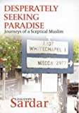 Desperately Seeking Paradise: Journeys of a Sceptical Muslim (1862076502) by Ziauddin Sardar
