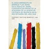 El Descubrimiento de America y Las Joyas de La Reina Da. Isabel; Conferencias Dadas En La Academia de La Juventud...
