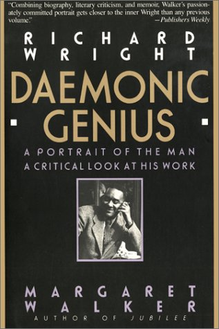 Image for Richard Wright : Daemonic Genius : A Portrait of the Man a Critical Look at His Work