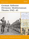 German Airborne Divisions: Mediterranean Theatre 1942-45 (Battle Orders) (1841768286) by Quarrie, Bruce