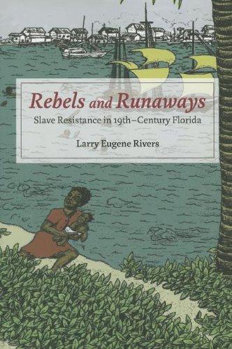 Rebels and Runaways: Slave Resistance in Nineteenth-Century Florida (New Black Studies Series)