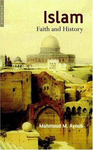 By Mahmoud M. Ayoub - Islam: Faith and History: 1st (first) Edition