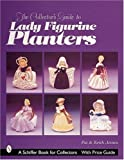The Collector's Guide to Lady Figurine Planters (A Schiffer Book for Collectors)