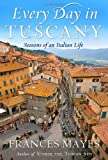 Every Day in Tuscany Seasons of an Italian Life [HC,2010]
