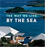 The Way We Live by the Sea (Way We Live (Rizzoli)) (0847828204) by Cliff, Stafford