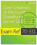Exam Ref 70-331 Core Solutions of Microsoft SharePoint Server 2013 (MCSE): Core Solutions of Microsoft SharePoint Server 2013