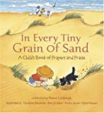 img - for In Every Tiny Grain of Sand: A Child's Book of Prayers and Praise book / textbook / text book