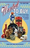 img - for Wanted to Buy: A Listing of Serious Buyers Paying CASH for Everything Collectible! book / textbook / text book