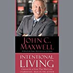 Intentional Living: Choosing a Life That Matters | John C. Maxwell