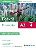 Edexcel A2 Economics Student Unit Guide New Edition: Unit 4 The Global Economy Quintin Brewer