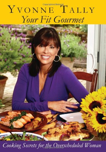 Your Fit Gourmet: Cooking Secrets For The Overscheduled Woman