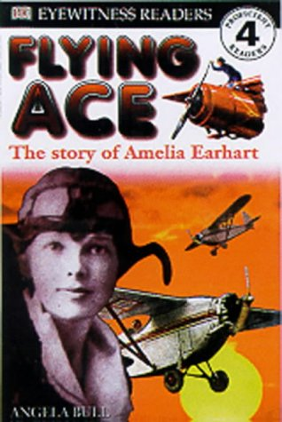 Flying Ace: The Story of Amelia Earhart (DK Readers Level 4)