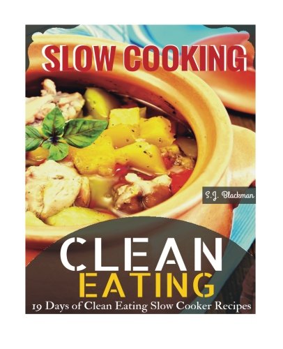 Clean Eating Slowcooking: 19 Days of Clean Eating Slow Cooker Recipes (Slow Cooker Clean Eating compare prices)