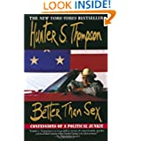 Better Than Sex: Confessions of a Political Junkie (Gonzo Papers, vol. 4)