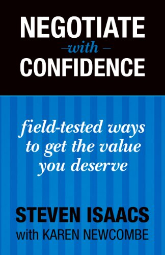 Negotiate With Confidence: Field-tested Ways to Get the Value You Deserve
