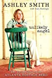 img - for Unlikely Angel : The Untold Story of the Atlanta Hostage Hero book / textbook / text book