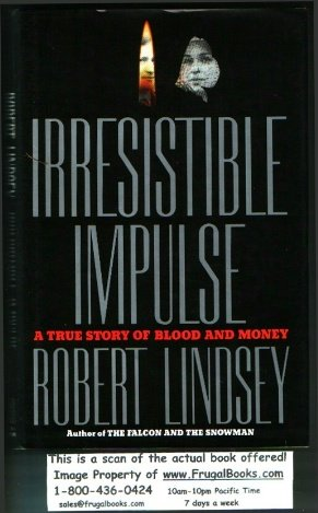 Irresistible Impulse: A True Story of Blood and Money, Robert Lindsey