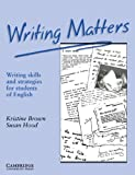 Writing Matters: Writing Skills and Strategies for Students of English (0521348951) by Brown, Kristine