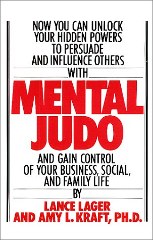 Mental Judo : To Achieve Success in Business, Social, Professional, and Family Life