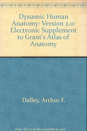 Dynamic Human Anatomy: Version 2.0: Electronic Supplement to Grant's Atlas of Anatomy