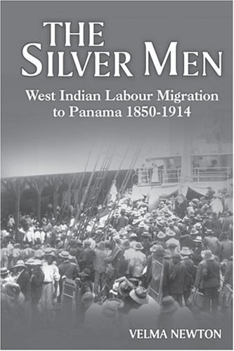 The Silver Men: West Indian Labour Migration to Panama, 1850-1914